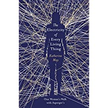 The Electricity of Every Living Thing: One Woman's Walk with Asperger's (English Edition)