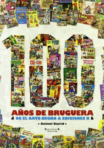 100 años de Bruguera: De El Gato Negro a Ediciones B (Bruguera Clásica) por Antoni Guiral