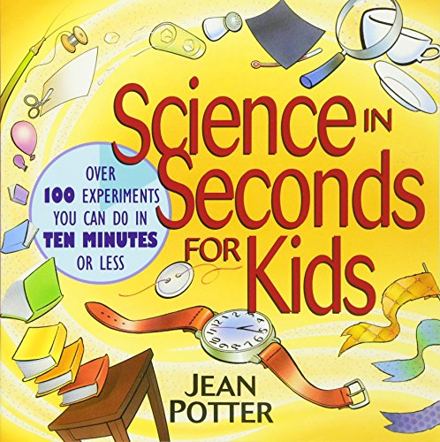 Science in Seconds for Kids: Over 100 Experiments You Can Do in Ten Minutes Or Less por Jean Potter
