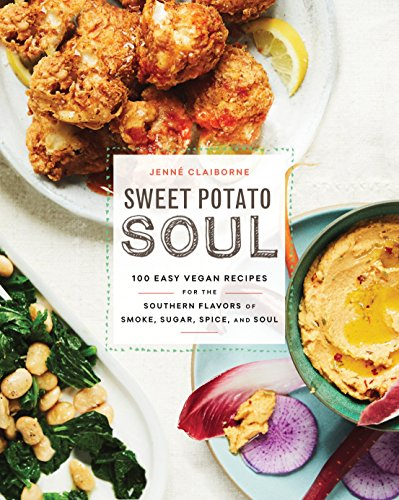 Sweet Potato Soul: 100 Easy Vegan Recipes for the Southern Flavors of Smoke, Sugar, Spice, and Soul por Jenne Claiborne