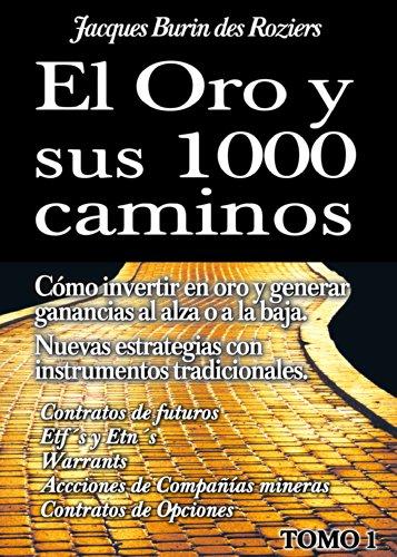 El Oro y sus 1000 Caminos: Descripción de la operativa de los instrumentos a utilizar, tanto para estrategias al alza como a la baja. por Jacques Burin des Roziers