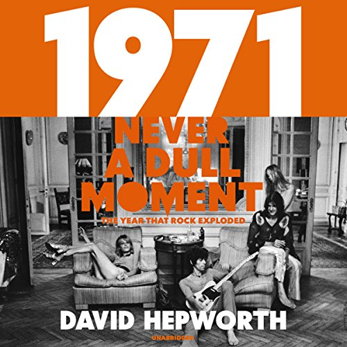 1971 - Never a Dull Moment: Rock's Golden Year - David Hepworth - Unabridged