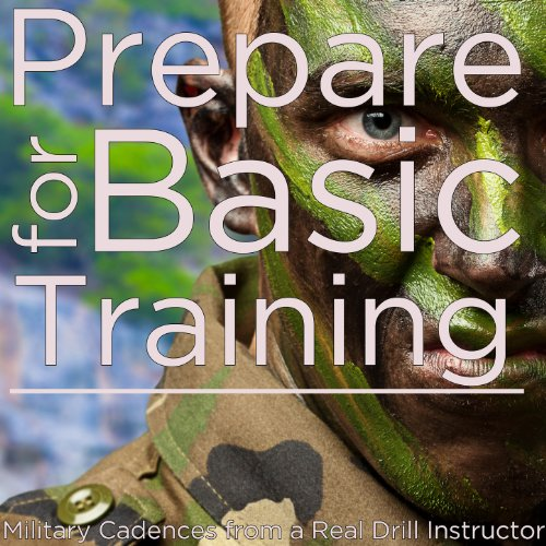 Prepare for Basic Training: Military Cadences from a Real Drill Instructor