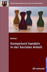 Kompetent handeln in der Sozialen Arbeit (Handlungskompetenzen in der Sozialen Arbeit)