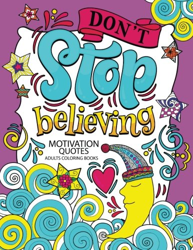 A Motivation Quotes Adults Coloring books: Don't Stop Beliving (Good Vibes with Animals and Flower) Color to relax
