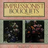 Impressionist Bouquets: 24 Exquisite Arrangements Inspired by the Impressionist Masters by Derek Fell (1999-04-02)