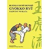 Gyokko Ryû Taijutsu no Kata: Bujinkan Budô Denshô
