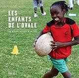 Les Enfants de l'Ovale: Le rubby, du jeu à la vie