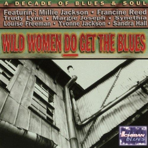 Wild Women Do Get The Blues