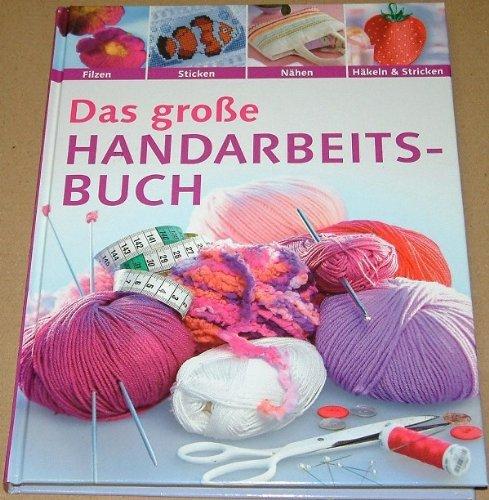 Frech Das große Handarbeitsbuch. Filzen, Sticken, Nähen, Häkeln & Stricken