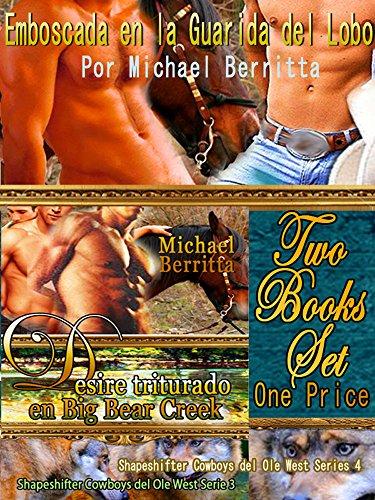 Emboscada en la Guarida del Lobo & Desire triturado en Big Bear Creek 2 Libros 1 Precio: Shapeshifter Cowboys del Ole West Series 4 & 3: 2 Libros 1 Precio por Michael Berritta