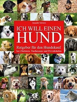 Ich will einen Hund - Ratgeber für den Hundekauf bei Züchtern, Tierheimen und Privatkäufen