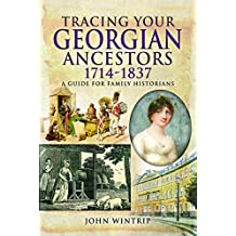 Tracing Your Georgian Ancestors 1714-1837: A Guide for Family Historians (Tracing Your Ancestors)