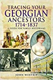 Tracing Your Georgian Ancestors 1714-1837: A Guide for Family Historians (Tracing You...