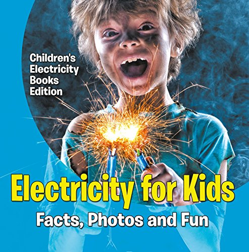 Electricity for Kids: Facts, Photos and Fun | Children's Electricity Books Edition PDF Descargar Gratis