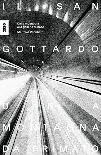 Il San Gottardo, una montagna da primato: Dalla mulattiera alla galleria di base
