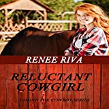 The Reluctant Cowgirl: A Romantic Comedy: Taming the Cowboys Heart, Book 1