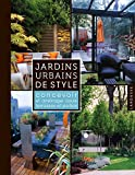 Jardins urbains de style : Concevoir et aménager cours, terrasses et patios