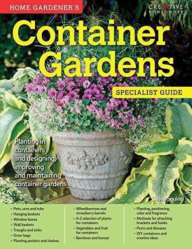 Home Gardener's Container Gardens: Planting in Containers and Designing, Improving and Maintaining Container Gardens (Specialist Guide) by David Squire (2016-03-01)