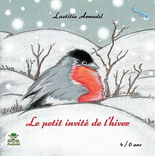 Le petit invité de l'hiver: (Adapté aux lecteurs dyslexiques) (Farfadet) par Laetitia Arnould