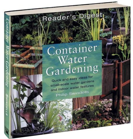 Container Water Gardening: Quick and Easy Ideas for Small-scale Water Gardens and Indoor Water Features by Philip Swindells (2001-07-27)