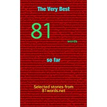The Very Best 81 Words So Far: Selected stories from 81words.net