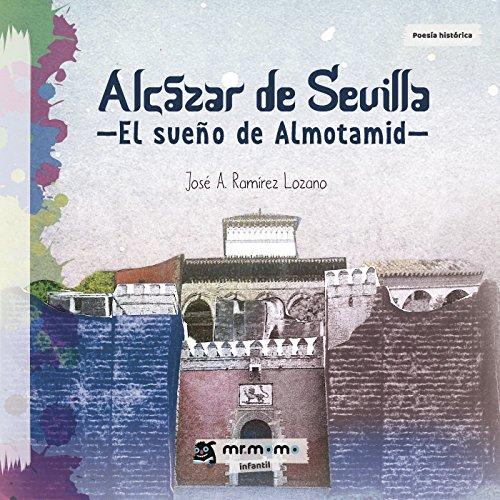 Alcázar de Sevilla: El sueño de Almotamid por José A.  Ramírez Lozano