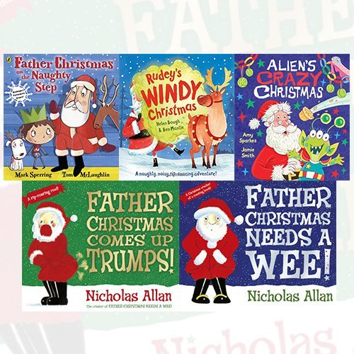 Childrens Christmas Books Collection 5 Books Bundle (Father Christmas Comes Up Trumps!, Rudey's Windy Christmas, Alien's Crazy Christmas, Father Christmas Needs a Wee, Father Christmas on the Naughty Step) by Nicholas Allan (2016-11-09)