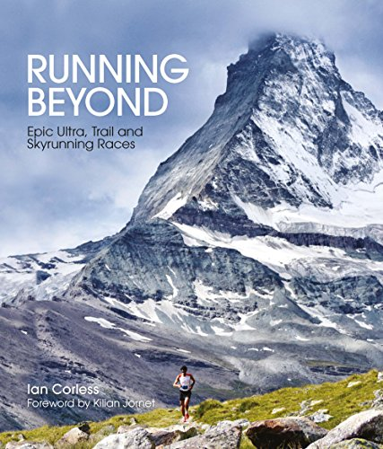 Running Beyond: Epic Ultra, Trail and Skyrunning Races por Ian Corless