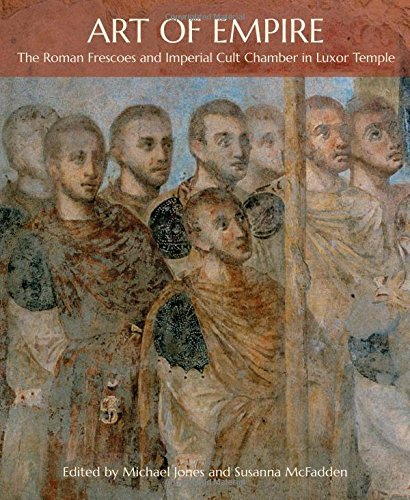 Art of Empire – The Roman Frescoes and Imperial Cult Chamber in Luxor Temple por Michael Jones