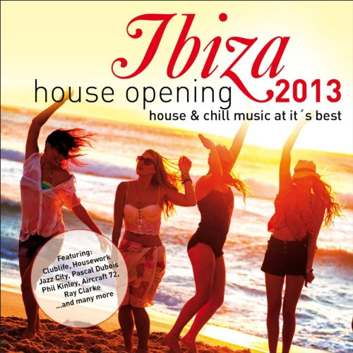 Ibiza House Opening 2013 - House & Chillout Music at Its Best