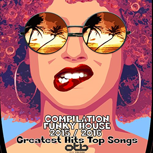 Compilation funky house 2015 2016 greatest hits top for Funky house tracks