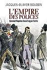 L'Empire des polices. Comment Napoléon faisait régner l'ordre par Boudon