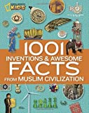 1001 Inventions and Awesome Facts from Muslim Civilization (National Geographic Kids) by National Geographic (2012) Hardcover