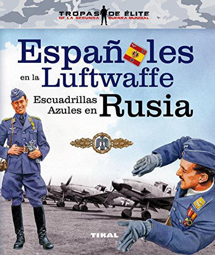 Españoles en la Luftwaffe. Escuadrillas Azules en Rusia (Tropas de élite) por Tikal Ediciones S A
