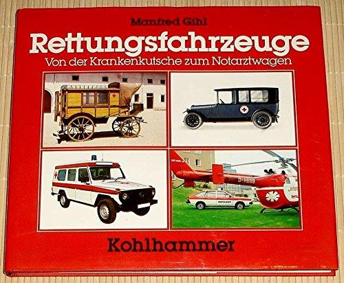 Rettungsfahrzeuge: Von der Krankenkutsche zum Notarztwagen (Kohlhammer Edition Feuerwehr)