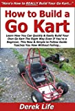 How to Build a Go Kart: Learn How You Can Quickly & Easily Build Your Own Go Kart The Right Way Even If You're a Beginner, This New & Simple to Follow Guide Teaches You How Without Failing