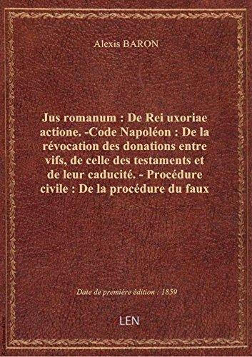 Jus romanum: DeReiuxoriaeactione. -Code Napolon: Delarvocationdesdonationsentre vifs, de