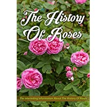 The History of Roses: The Interesting Information About the History of Roses (English Edition)