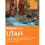 Fodor's Utah: with Zion, Bryce Canyon, Arches, Capitol Reef & Canyonlands National Parks: 6 (Travel Guide)