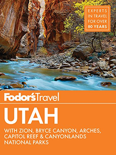 Fodor's Utah: With Zion, Bryce Canyon, Arches, Capitol Reef & Canyonlands National Parks (Fodor's Travel Guide, Band 6)