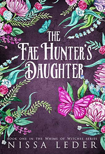 The Fae Hunter's Daughter (Whims of Witches Book 1) (English Edition)
