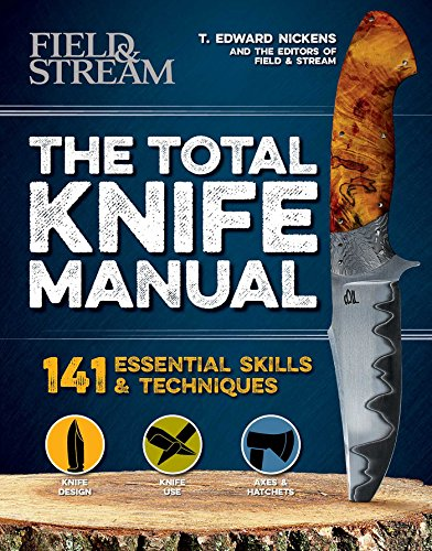 Field And Stream Magazine (The Total Knife Manual: 141 Essential Skills & Techniques (Total Manuals))