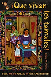 Que vivan los tamales!: Food and the Making of Mexican Identity (Dialogos) by Jeffrey M. Pilcher (1998-04-01)