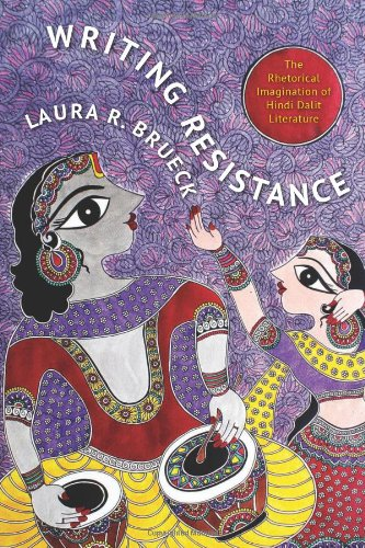 Writing Resistance: The Rhetorical Imagination of Hindi Dalit Literature (South Asia Across the Disciplines)