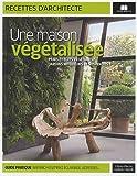 Une maison végétalisée : Murs et toits végétaux, jardins intérieurs et suspendus...