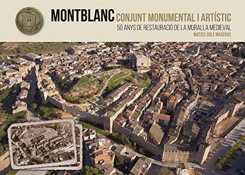 Montblanc. Conjunt Monumental I Artístic. 50 Anys De Restauració De La Muralla Medieval (Altres) por Maties Solé Maseras