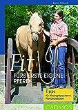 Fit fürs erste eigene Pferd: Tipps für frischgebackene Pferdebesitzer! (Cadmos Pferdebuch)