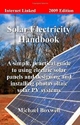 The Solar Electricity Handbook:A Simple, Practical Guide to Using Electric Solar Panels and Designing and Installing Photovoltaic Solar Pv Systems (2009)