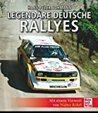 Legendäre deutsche Rallyes: Mit einem Vorwort von Walter Röhrl